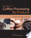 """""""Handbook of Coffee Processing By-Products: Sustainable Applications"""" by Charis M. Galanakis"""