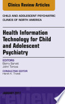 Health Information Technology for Child and Adolescent Psychiatry, An Issue of Child and Adolescent Psychiatric Clinics of North America, E-Book