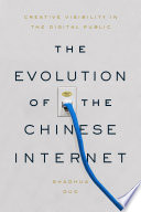 Book cover for The evolution of the Chinese Internet : creative visibility in the digital public