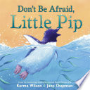 Don't Be Afraid, Little Pip Karma Wilson Cover