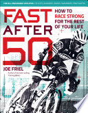 """Fast After 50: How to Race Strong for the Rest of Your Life"" by Joe Friel"