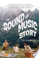 The Sound of Music Story  : How A Beguiling Young Novice, A Handsome Austrian Captain, and Ten Singing von Trapp Children Inspired the Most Beloved Film of All Time