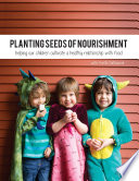 Planting Seeds of Nourishment  Helping Our Children Cultivate a Healthy Relationship With Food