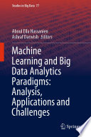 Machine Learning and Big Data Analytics Paradigms: Analysis, Applications and Challenges