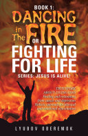 Book 1: Dancing in the Fire or Fighting for Life [Pdf/ePub] eBook