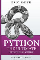 Python- the Ultimate Beginners Guide