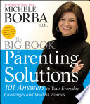 """The Big Book of Parenting Solutions: 101 Answers to Your Everyday Challenges and Wildest Worries"" by Michele Borba"