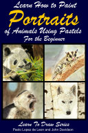 Learn How to Paint Animal Portraits Using Pastels For the Beginner