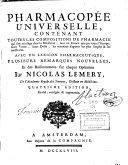 Pharmacopée universelle, contenant toutes les compositions de pharmacie ... avec un lexicon pharmaceutique