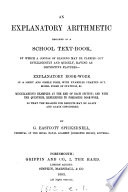 An explanatory arithmetic designed as a school text-book