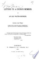 Letters to a church member  by an old water drinker  Letter the first  uncharitableness Book