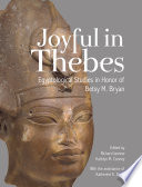 Joyful in Thebes  : Egyptological Studies in Honor of Betsy M. Bryan