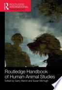 Routledge Handbook of Human-Animal Studies
