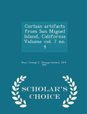 Certain Artifacts from San Miguel Island, California Volume Vol. 7 No. 4 - Scholar's Choice Edition
