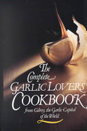 The Complete Garlic Lovers  Cookbook