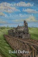 A Brief History of the Indiana  Alabama   Texas Railroad