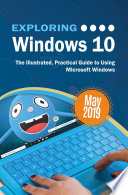 Exploring Windows 10 May 2019 Edition The Illustrated Practical Guide To Using Microsoft Windows