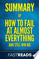 Summary of How to Fail at Almost Everything and Still Win Big