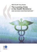 OECD Health Policy Studies The Looming Crisis in the Health Workforce How Can OECD Countries Respond