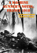 Machine Gunner's Notes, France 1918 [Illustrated Edition]