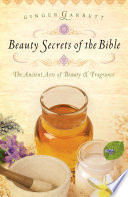 """""""Beauty Secrets of the Bible: The Acient Arts of Beauty and Fragrance"""" by Ginger Garrett"""