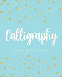 Calligraphy Guide Paper Lettering For Beginners