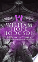 WILLIAM HOPE HODGSON Ultimate Collection: Horror Classics, Occult & Supernatural Tales and Poems