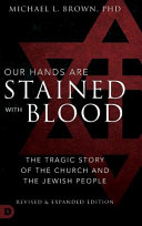 Our Hands Are Stained With Blood Revised And Expanded The Tragic Story Of The Church And The Jewish People