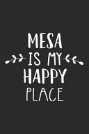Mesa Is My Happy Place  A 6x9 Inch Matte Softcover Journal Notebook with 120 Blank Lined Pages and an Uplifting Travel Wanderlust Cover Slogan