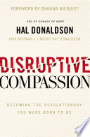 """""""Disruptive Compassion: Becoming the Revolutionary You Were Born to Be"""" by Hal Donaldson, Kirk Noonan, Lindsay Kay Donaldson, Shauna Niequist"""