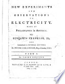 New Experiments and Observations on Electricity  Made at Philadelphia in America  By Benjamin Franklin Esq   and communicated in several letters to Peter Collinson  Esq  Part 1  The third edition Book