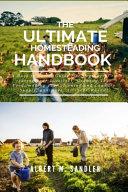 The Ultimate Homesteading Handbook