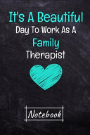 It s A Beautiful Day To Work As A Family Therapist Notebook