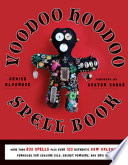 """""""Voodoo Hoodoo Spellbook"""" by Denise Alvarado, Doctor Snake"""