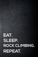 Eat  Sleep  Rock Climbing  Repeat   6x9 Inch Travel Size 110 Blank Lined Pages