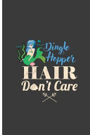 Dingle Hopper Hair Don t Care