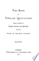 The Book of Familiar Quotations: being a collection of popular extracts and aphorisms, selected from the works of the best authors. By L. C. Gent Book