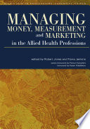 Managing Money Measurement And Marketing In The Allied Health Professions Book PDF