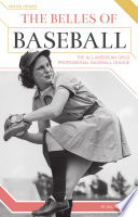 The Belles of Baseball: The All-American Girls Professional Baseball League by Nel Yomtov PDF