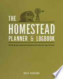 The Homestead Planner & Logbook  : Record All Your Important Information for Easy, One-Stop Reference