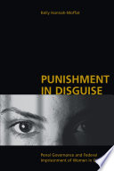 Punishment in Disguise  : Penal Governance and Federal Imprisonment of Women in Canada