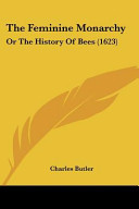 The Feminine Monarchy: Or the History of Bees (1623)