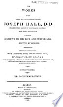 The Works Of The Right Reverend Father In God Joseph Hall D D Successively Bishop Of Exeter And Norwich