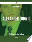 New- Complete Alexander Ludwig - 53 Things You Need to Know
