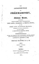 The Constitution of Freemasonry  Or  Ahiman Rezon     To which is Added  a Selection of Masonic Songs     Revised     with     Additions     from the Original of the Late Laurence Dermott     by Thomas Harper     Eighth Edition