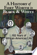 link to A history of Fort Worth in black & white : 165 years of African-American life in the TCC library catalog