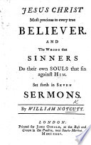 Jesus Christ most precious to every true believer  and the wrong that sinners do their own souls that sin against Him  Set forth in seven sermons