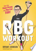 """The RBG Workout: How She Stays Strong... and You Can Too!"" by Bryant Johnson"
