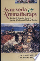 Ayurveda And Aromatherapy The Earth Essential Guide To Ancient Wisdom And Modern Healing