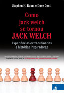 Como jack welch se tornou JACK WELCH: Experiências ...